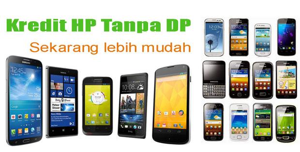 Kredit HP Online Di Tempat-Tempat Ini Tanpa DP Dan Tanpa Survei